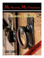 Cover for 'My Secrets, My Treasures ~ Heaven's Children ~ Book One'