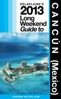 Cover for 'Delaplaine's 2013 Long Weekend Guide to Cancun (Mexico)'