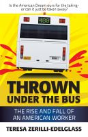 Cover for 'THROWN UNDER THE BUS: THE RISE AND FALL OF AN AMERICAN WORKER'