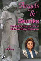 Cover for 'Angels & Skunks: Highlights From the Life of Michele Roby Eastman'