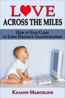Cover for 'Love Across the Miles: How to Stay Close to Long Distance Grandchildren'