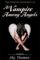 Cover for 'A Vampire Among Angels - The Vampire from Hell (Part 2)'
