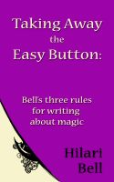 Cover for 'Taking Away the Easy Button: Bell's three rules for writing about magic'