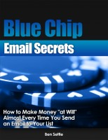 "Blue Chip Email Secrets - How to Make Money ""At Will"" Almost Every Tim"