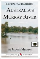 Cover for '14 Fun Facts About Australia's Murray River: Educational Version'