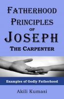 Cover for 'Fatherhood Principles of Joseph the Carpenter: Examples of Godly Fatherhood'