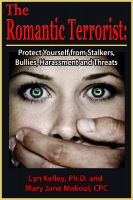 Cover for 'The Romantic Terrorist: Protect Yourself from Stalkers, Bullies, Harassment and Threats'