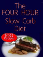 Cover for 'The Four Hour Slow Carb Diet : 100 Recipes'