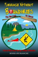 Cover for 'Marriage Without Boundaries: For Better or Worse - A Survival Story about Marriage, Mishaps, & Mosquito's'