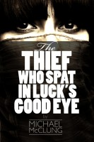Cover for 'The Thief Who Spat In Luck's Good Eye: A Free Sword & Sorcery Novella'