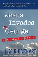 Cover for 'Jesus Invades George: An Alternative History'