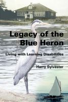 Cover for 'Legacy of the Blue Heron: Living with Learning Disabilities'