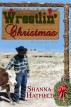 Wrestlin' Christmas by Shanna Hatfield