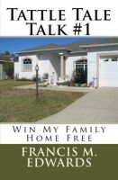 Cover for 'Tattle Tale Talk #1    Win My Family Home FREE'