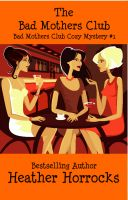 Cover for 'The Bad Mothers Club (The Bad Mothers Club Cozy Mystery #1)'
