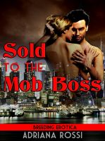 Cover for 'Sold to the Mob Boss (Breeding Virgin Sex Slave)'