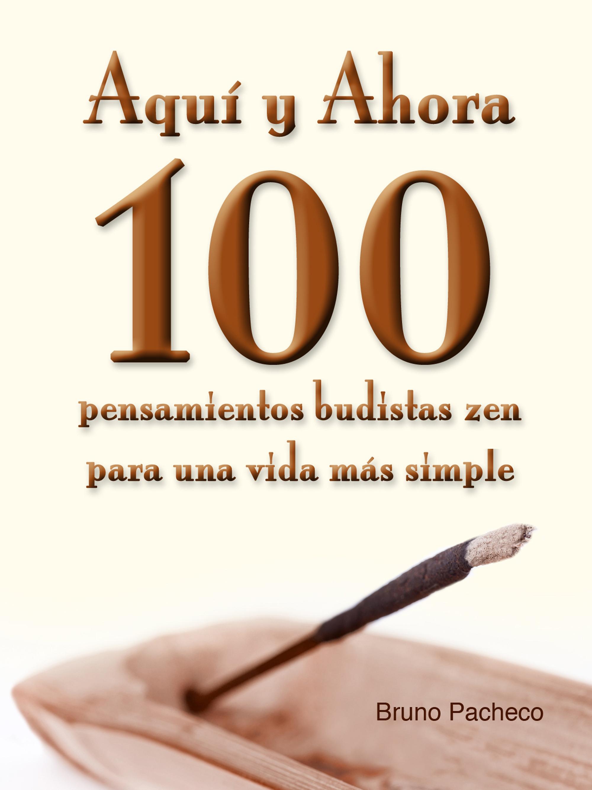 Bruno Pacheco - Aquí y ahora - 100 pensamientos budistas zen para una vida más simple