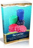 Cover for 'The Last Bet - Rid Yourself From The Gambling Habit For Good And Save Your Loved Ones From Sorrow'