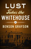 Cover for 'Lust Takes The White House'