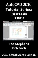 Cover for 'AutoCAD 2010 Tutorial Series: Paper Space Printing'