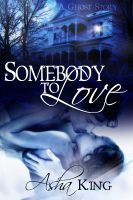 Cover for 'Somebody to Love: A Ghost Story'