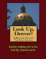 Cover for 'Look Up, Denver! A Walking Tour of the Civic Center'