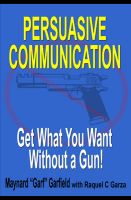 Cover for 'Persuasive Communication: Get What You Want Without a Gun!'