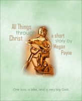 Cover for 'All Things Through Christ: a short story'