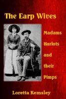 Cover for 'The Earp Wives: Madams, Harlots and their Pimps'