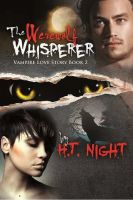 Cover for 'The Werewolf Whisperer (Vampire Love Story Book #2)'