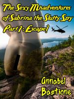 Cover for 'The Sexy Misadventures of Sabrina the Slutty Spy, Part 1: Escape!'