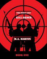 M.A. Martin - The Dixon Logs: KILL ORDER