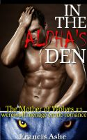 Francis Ashe - In the Alpha's Den (Werewolf Menage Erotic Romance)