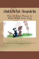 Cover for 'A Bark In The Park-Chesapeake Bay: The 20 Best Places To Hike With Your Dog'