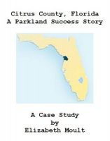 Cover for 'Citrus County Florida, A Parkland Success Story'