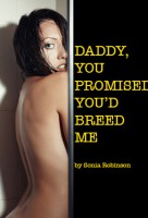 Cover for 'Daddy, You Promised to Breed Me (Erotica Pseudo-Incest Impregnation)'