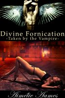 Cover for 'Taken by the Vampire (Divine Fornication II--An Erotic Story of Angels, Vampires and Werewolves)'