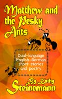 Kathy Steinemann - Matthew and the Pesky Ants: Dual-language English-German short stories and poetry