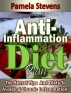 Anti-Inflammation Diet Plan: The Secret Tips And Diets To Avoiding Chronic Inflammation! by Pamela Stevens