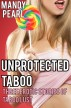 Unprotected Taboo: Three Erotic Stories of Forbidden Lust by Mandy Pearl