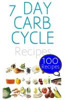 Cover for '7 Day Carb Cycle Diet for non-bodybuilders : 100 Recipes'