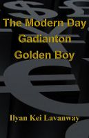 Cover for 'The Modern Day Gadianton Golden Boy'