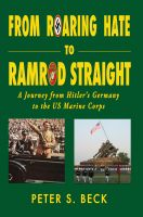 Cover for 'From Roaring Hate to Ramrod Straight A Journey from Hitler's Germany to the US Marine Corps'