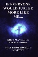 Cover for 'If Everyone Would Just Be More Like Me..... God's Manual On Relationships.'