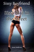 Cover for 'Sissy Boyfriend 4 - Sissy Slut in the Street'
