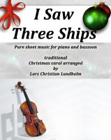 Cover for 'I Saw Three Ships Pure sheet music for piano and bassoon by Franz Xaver Gruber arranged by Lars Christian Lundholm'