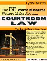 Cover for 'The 33 Worst Mistakes Writers Make About Courtroom Law'