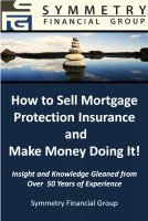 Symmetry Financial Group - Symmetry Financial Group: How to Sell Mortgage Protection Insurance and Make Money Doing It!