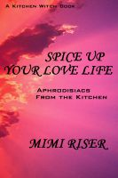 Cover for 'Spice Up Your Love Life! Aphrodisiacs from the Kitchen'