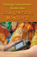 Cover for 'Turning Convenience Stores Into Cash Generating Monsters'